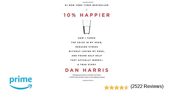 10% Happier: How I Tamed the Voice in My Head, Reduced Stress ...