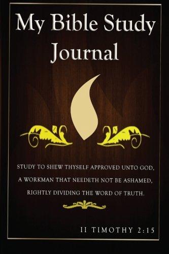 My Bible Study Journal: Study To Show Yourself Approved To God (Study To Show Yourself Approved Of God)