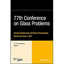 77th Conference on Glass Problems: A Collection of Papers Presented at the 77th Conference on Glass Problems, Greater Columbus Convention Center, Columbus, ... and Science Proceedings Book 612)