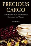 Precious Cargo : How Foods from the Americas Changed the World (Paperback)--by Dave Dewitt [2015 Edition]
