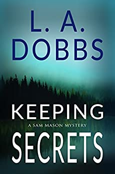 Keeping Secrets (A Sam Mason Mystery Book 2) by [Dobbs, L. A. ]