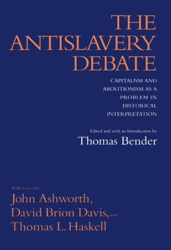 The Antislavery Debate: Capitalism and Abolitionism as a Problem in Historical Interpretation