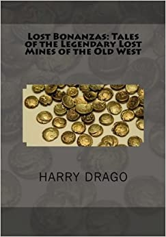 Book Lost Bonanzas: Tales of the Legendary Lost Mines of the Old West by Harry Sinclair Drago (2013-11-12)