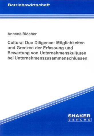 Cultural Due Diligence: Möglichkeiten und Grenzen der Erfassung und Bewertung von Unternehmenskulturen bei Unternehmenszusammenschlüssen (Berichte aus der Betriebswirtschaft)