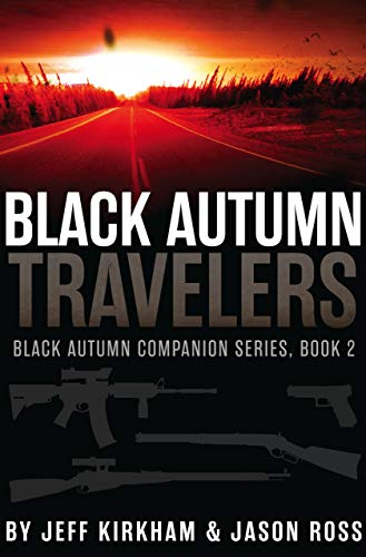 Black Autumn Travelers: A Post-Apocalyptic Thriller (Black Autumn Companion Series Book 2) by [Kirkham, Jeff , Ross, Jason]