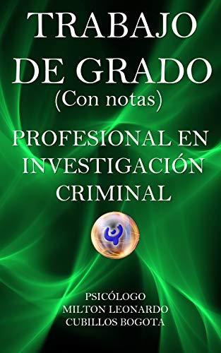 TRABAJO DE GRADO (Con notas): PROFESIONAL EN INVESTIGACIÓN CRIMINAL (Spanish Edition) Kindle Edition ASIN: B081MR4FK1