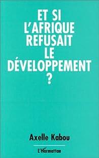 Et si l'Afrique refusait le développement ? par Axelle Kabou