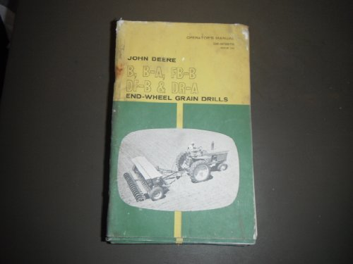John Deere Operator's Manual for B, B-A, FB-B, DF-B & DR-A end-wheel grain drills