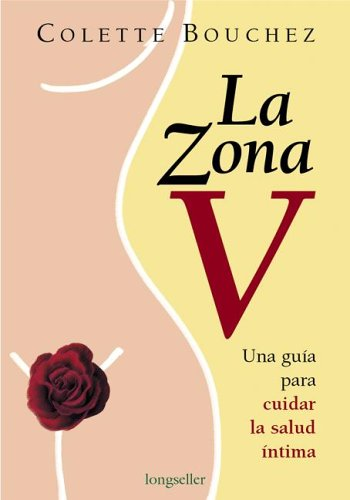 Download La Zona V/the V Zone: Una guia para cuidar la salud intima (Libros Para Mujeres) (Spanish Edition) ebook
