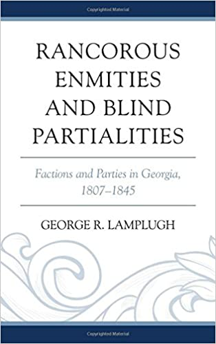 Rancorous Enmities and Blind Partialities: Factions and Parties in Georgia, 1807-1845