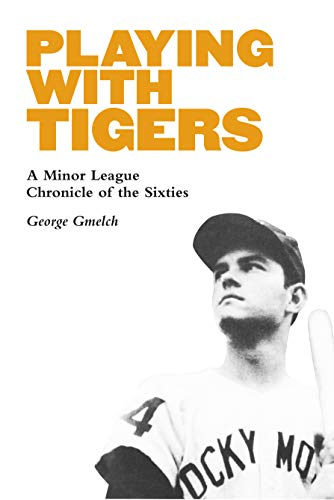Playing with Tigers: A Minor League Chronicle of the Sixties