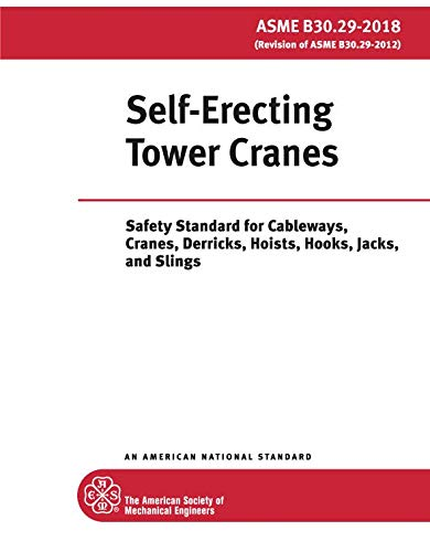 ASME B30.29-2018: Self-Erecting Tower Cranes: Safety Standard for Cableways, Cranes, Derricks, Hoists, Hooks, Jacks, and Slings