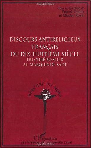 En ligne téléchargement Discours antireligieux français du dix-huitième siècle : Du curé Meslier au Marquis de Sade epub pdf