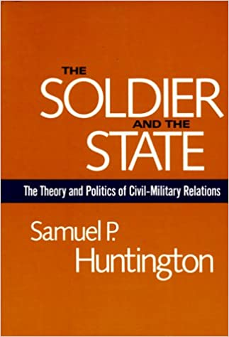 image for The Soldier and the State: The Theory and Politics of Civil–Military Relations (Belknap Press S)