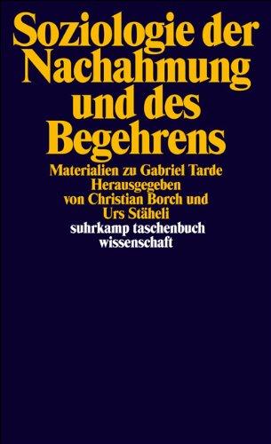 Soziologie der Nachahmung und des Begehrens: Materialien zu Gabriel Tarde (suhrkamp taschenbuch wissenschaft)