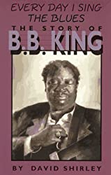 Everyday I Sing the Blues: The Story of B.B. King (Impact Biography)