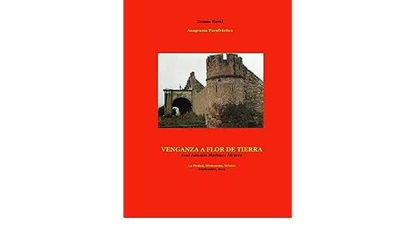 Amazon.com: Venganza a flor de tierra: Drama rural (Teatrología-Anagramas parafrásticos) (Spanish Edition) eBook: José Antonio Martínez Álvarez: Kindle ...