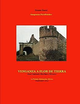 Venganza a flor de tierra: Drama rural (Teatrología-Anagramas parafrásticos) (Spanish
