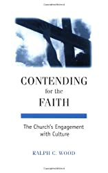 Contending for the Faith: The Church's Engagement with Culture (Interpreting Christian Texts & Traditions)