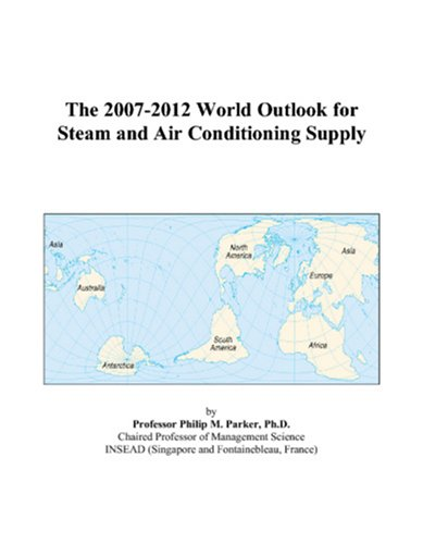 The 2007-2012 World Outlook for Steam and Air Conditioning Supply