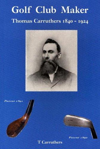 Golf Club Maker: Thomas Carruthers (1840-1924) por Tom Carruthers