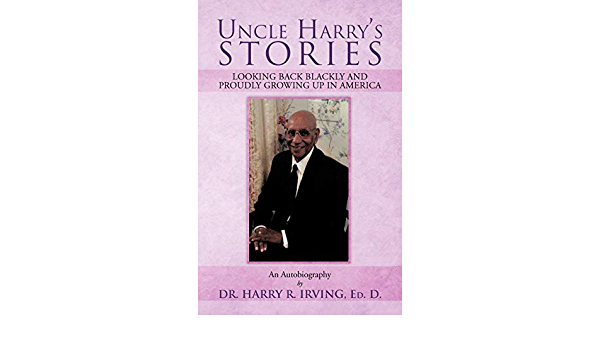 Read Uncle Harrys Stories Looking Back Blackly And Proudly Growing Up In America By Harry R Irving