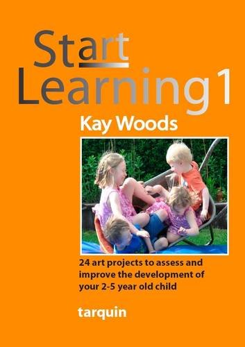 Start Learning 1: 24 Art Projects to Assess and Improve the Development of Your 2-5 Year Old Child