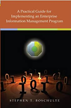 A Practical Guide for Implementing an Enterprise Information Management Program by [Boschulte, Stephen]