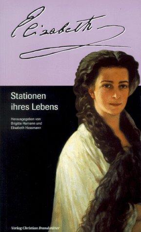 Elisabeth. Stationen ihres Lebens