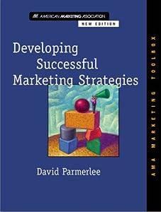 Developing Successful Marketing Strategies (AMA Marketing Toolbox) David Parmerlee