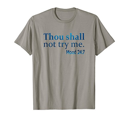 Thou shall not try me mood 24:7 Gift T-shirt