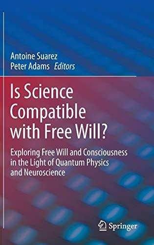 Is Science Compatible with Free Will?: Exploring Free Will and Consciousness in the Light of Quantum Physics and Neurosc