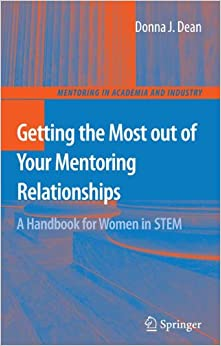 Getting the Most out of Your Mentoring Relationships: A Handbook for Women in STEM (Mentoring in Academia and Industry)