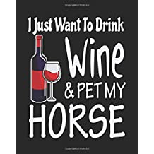 I Just Want to Drink Wine & Pet My Horse: Funny Planner for Horse Mom