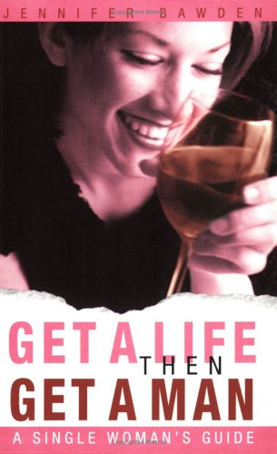 Get a Life, Then Get a Man: A Single Woman's Guide PDF
