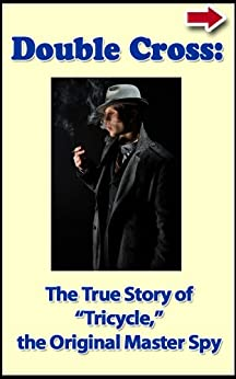 """Double Cross:  The True Story of """"Tricycle,"""" the Original Master Spy (Bad Boys of History Book 3) by [Alanis, John]"""