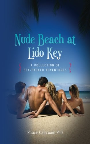 Nude Beach at Lido Key: A Collection of Sex-Packed Adventures by CreateSpace Independent Publishing Platform