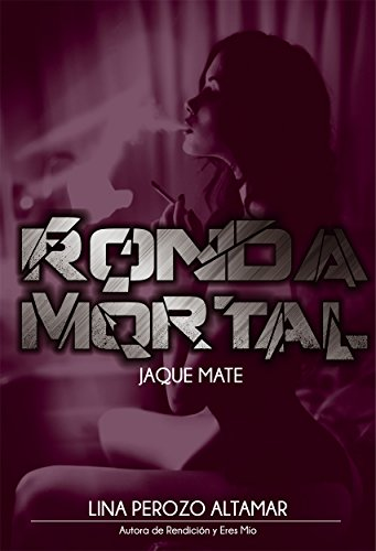 Ronda Mortal: Jaque Mate (Spanish Edition) by [Perozo Altamar, Lina]