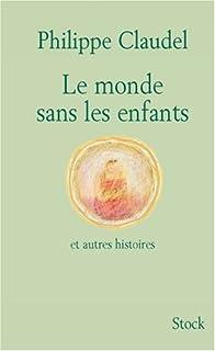 Le monde sans les enfants ; et autres histoires, Claudel, Philippe
