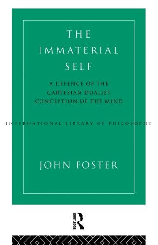 The Immaterial Self: A Defence of the Cartesian Dualist Conception of the Mind (International Library of Philosophy)
