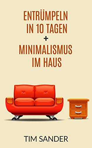 Haushalt entrümpeln: Entrümpeln in 10 Tagen + Minimalismus im Haus (Entrümpeln, Haushalt, Haushalt entrümpeln) (German Edition)