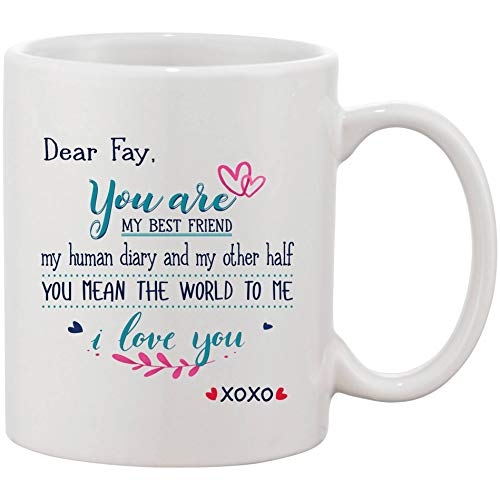 Anniversary Gifts For Wife - Dear Fay You Are My Best Friend My Human Diary And My Other Half You Mean The World To Me I Love You - Funny Personalized Mugs XoXo 11 oz Ceramic]()