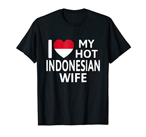 I Love My Hot Indonesian Wife Shirt Indonesia Flag