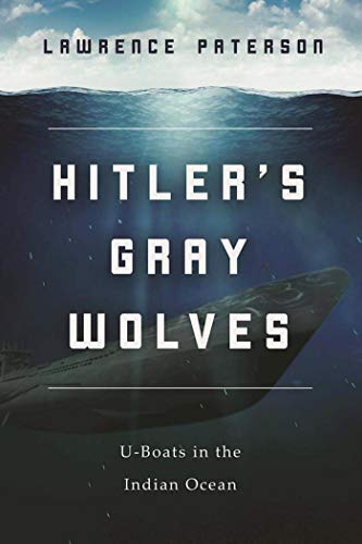 - Hitler's Gray Wolves: U-Boats in the Indian Ocean