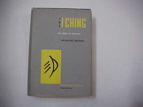 I Ching or Book of Changes, The: One-Volume Edition - Bollingen Series XIX