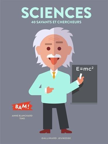 Sciences: 40 savants et chercheurs Poche – 29 mars 2018 Anne Blanchard Tino Gallimard Jeunesse 2075089140