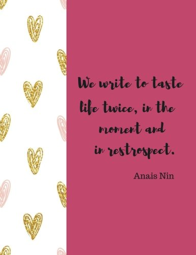 "We Write To Taste Life Twice: Quote journal Notebook Composition Book Inspirational Quotes Lined Notebook (8.5""x11"") Large (Volume 9)"