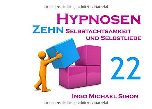 Zehn Hypnosen. Band 22: Selbstachtsamkeit und Selbstliebe