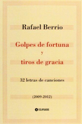 Descargar Libro Golpes De Fortuna Y Tiros De Gracia Rafael Berrio
