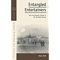 Entangled Entertainers: Jews and Popular Culture in Fin-de-Siècle Vienna (Austrian and Habsburg Studies Book 24) (English Edition)